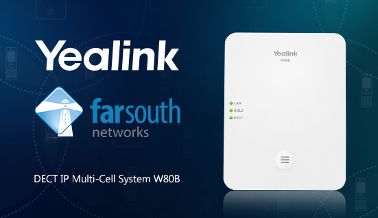 Yealink's new DECT IP Multi-Cell System W80B certified by Far South Networks to offer an affordable roaming solution to the SMME market sector